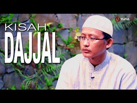Kisah Dajjal – Ustadz Abu Yahya Badru Salam, Lc