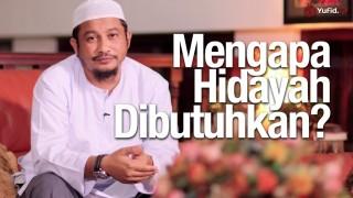 Mengapa Kita Membutuhkan Hidayah, Ustadz Abdullah Taslim, MA.