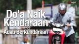 Panduan Ibadah: Do'a Naik Kendaraan & Adab Berkendaraan – Dilengkapi Ilustrasi Video Lengkap