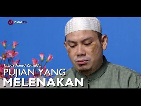 Pujian Yang Melenakan – Ustadz Ahmad Zainuddin