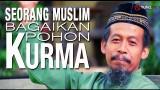 Seorang Muslim Bagaikan Pohon Kurma – Ustadz Ahmad Zainuddin