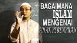 Serial Kajian Anak (10): Bagaimana Ajaran Islam Mengenai Anak Perempuan – Ustadz Aris Munandar