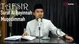Tafsir Surat Al-Bayinnah Muqodimmah – Ustadz Abdullah Zaen, MA
