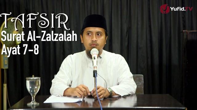 Tafsir Surat Al-Zalzalah Ayat 7 dan 8 – Ustadz Abdullah Zaen, MA