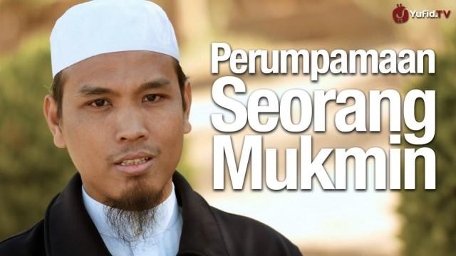 Perumpamaan Seorang Mukmin – Ustadz Ahmad Qodi, MA.