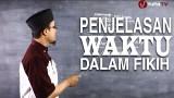 Serial Kajian Anak (53): Penjelasan Mengenai Waktu Dalam Fikih – Ustadz Aris Munandar