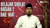 Tuntunan Sholat Nabi: Belajar Sholat Bagian 2, Bab Niat – Ustadz Abdullah Zaen, MA