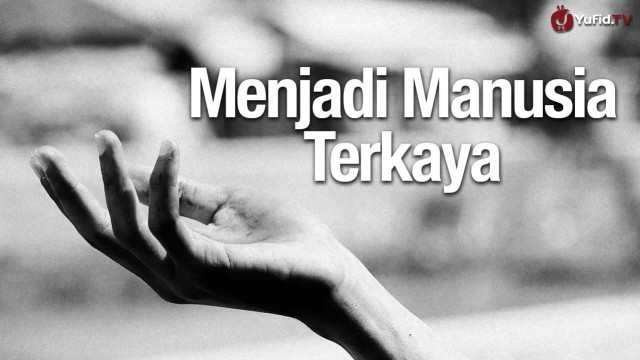 Cara Menjadi Manusia Terkaya – Essay Film Inspiratif Islami