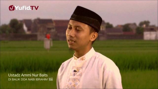 Di Balik Doa Nabi Ibrahim – Ustadz Ammi Nur Baits