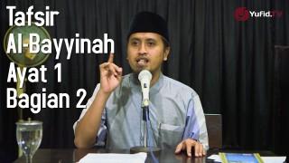 Kajian Tafsir Al Quran: Tafsir Surat Al Bayyinah Ayat 1 Bagian 2 – Ustadz Abdullah Zaen, MA