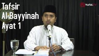 Kajian Tafsir Al Quran: Tafsir Surat Al Bayyinah Ayat 1 – Ustadz Abdullah Zaen