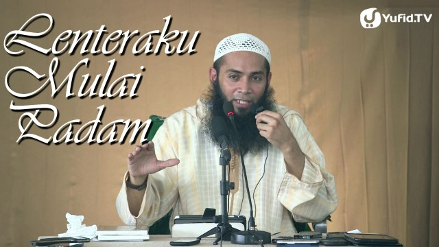 Lenteraku Mulai Padam – Ustadz Dr. Syafiq Reza Basalamah, MA