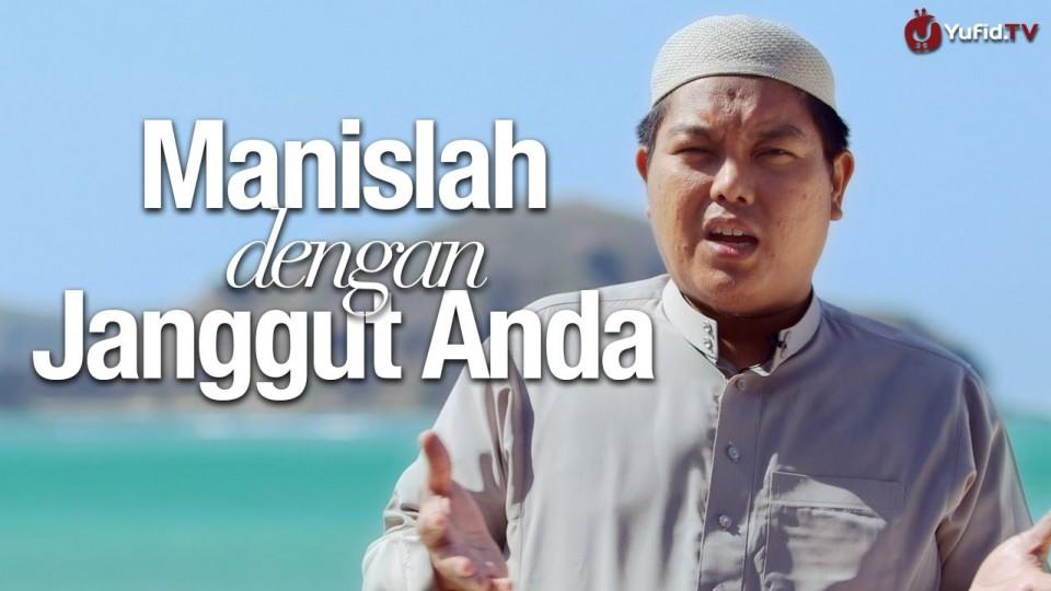 Manislah dengan Janggut Anda – Ustadz Firanda Andirja, MA.