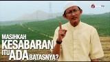 Masihkah Kesabaran Itu Ada Batasnya? – Ustadz Badru Salam, Lc