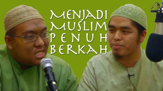 Mutiara Motivasi Islam: Menjadi Muslim Penuh Berkah – Ustadz Muflih Safitra