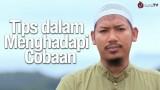 Tips dalam Menghadapi Cobaan – Ustadz Abu Ubaidah Yusuf As-Sidawi