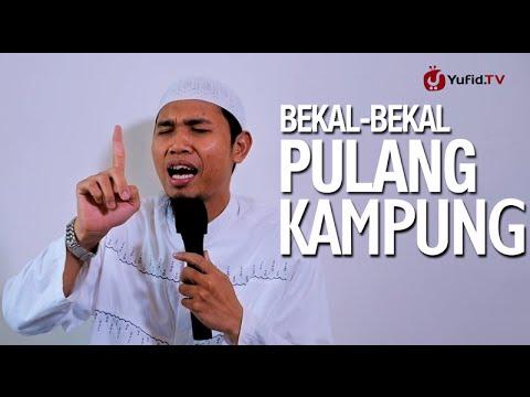 Bekal-Bekal Pulang Kampung – Ustadz Abu Usamah, Lc