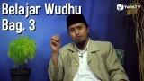 Belajar Wudhu Bagian 3 – Ustadz Abdullah Zaen, MA
