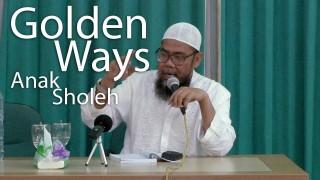 Golden Ways Anak Sholeh – Ustadz Zaenal Abidin, Lc