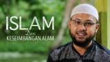 Islam dan Kesimbangan Alam – Ustadz Riyadh bin Badr Bajrey