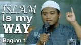 Islam Is My Way Bagian 1 – Ustadz Amir As-Soronji