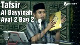 Kajian Tafsir Al Quran: Tafsir Surat Al Bayyinah Ayat 2 Bagian 2 – Ustadz Abdullah Zaen, MA