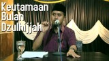 Keutamaan Bulan Dzulhijjah – Ustadz Abdullah Zaen, MA