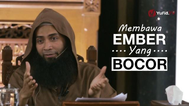 Membawa Ember yang Bocor – Ustadz Dr. Syafiq Riza Basalamah, M.A.