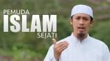 Pemuda Islam Sejati – Ustadz Abdurrahman Thoyib, Lc.