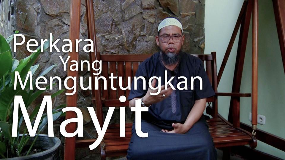 Perkara yang Menguntungkan Mayit – Ustadz Zaenal Abidin, Lc.