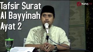 Tafsir Surat Al Bayyinah Ayat 2 – Ustadz Abdullah Zaen, M.A