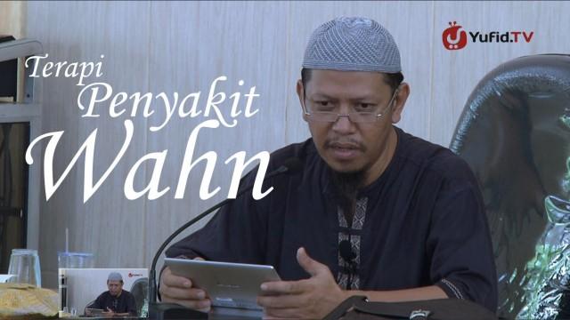 Terapi Penyakit Wahn – Ustadz Abu Ihsan Al Atsari, Lc