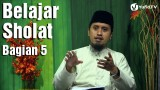 Belajar Sholat Bagian 5: Doa Iftitah – Ustadz Abdullah Zaen, MA
