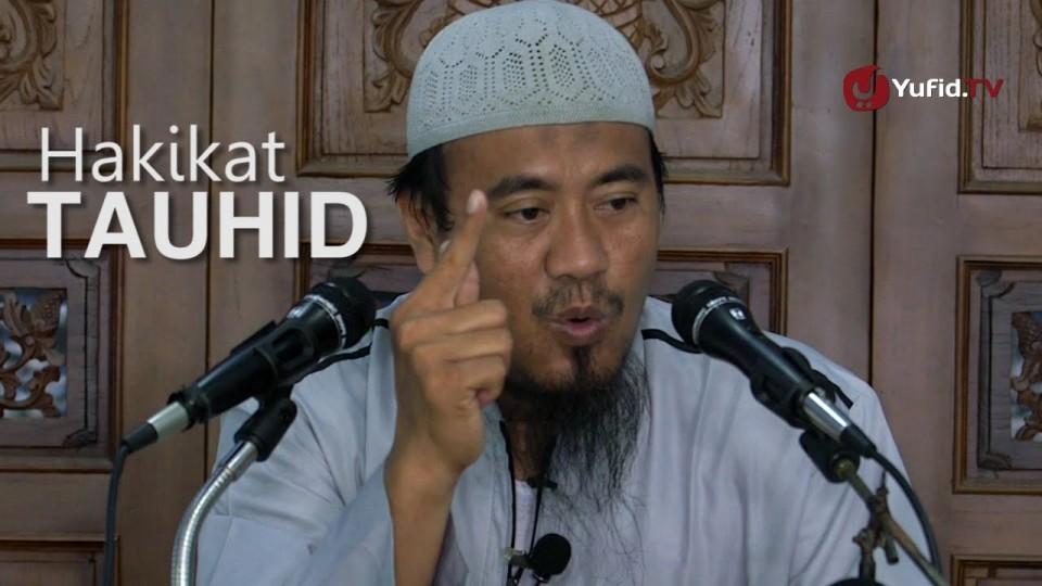 Ceramah Singkat: Hakekat Tauhid – Ustadz Abu Isa