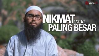 Ceramah Singkat: Nikmat yang Paling Besar – Ustadz Muhammad Haikal Basyarahil, Lc.