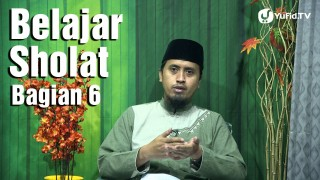 Kajian Fiqih: Belajar Sholat Bagian 6 Doa Iftitah #2 – Ustadz Abdullah Zaen, MA