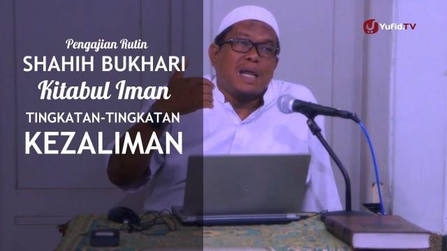 Kitabul Iman – Syirik, Kezaliman Terbesar – Ustadz Abu Sa'ad, M.A.