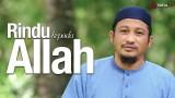 Rindu Kepada Allah – Ustadz Abdullah Taslim, MA.