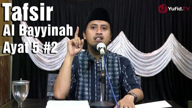 Tafsir Surat Al Bayyinah Ayat 5 Bagian 2 – Ustadz Abdullah Zaen, MA