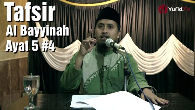 Tafsir Surat Al Bayyinah Ayat 5 bagian 4 – Ustadz Abdullah Zaen, MA