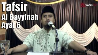 Tafsir Surat Al Bayyinah Ayat 6 – Ustadz Abdullah Zaen, MA