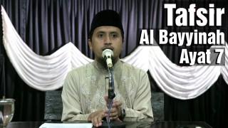 Tafsir Surat Al Bayyinah Ayat 7 – Ustadz Abdullah Zaen, MA