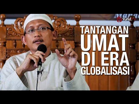 Tantangan Umat di Era Globalisasi – Ustadz Badru Salam, Lc