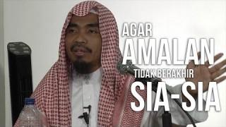 Agar amalan tidak berakhir sia-sia – Ustadz Abu Qotadah