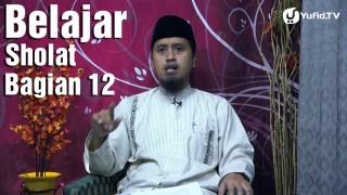 Belajar Sholat Bagian 12 Bab Bacaan Al Fatihah Ke 4 – Ustadz Abdullah Zaen, MA
