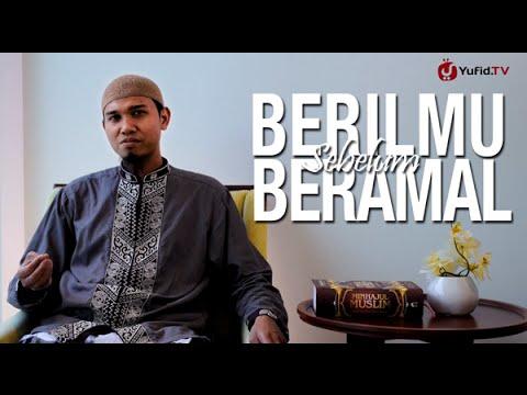 Ceramah Singkat: Berilmu Sebelum Beramal – Ustadz Abu Usamah, Lc