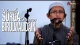 Kajian Islam: Meraih Surga Dengan Birul Walidain – Ustadz Badru Salam, Lc
