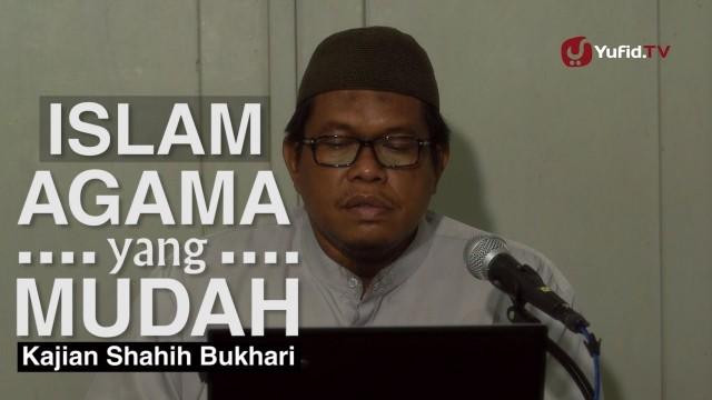 Kajian Shahih Bukhari: Islam Agama yang Mudah – Ustadz Abu Sa'ad, M.A.