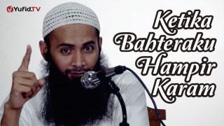 Ketika Bahteraku Hampir Karam – Ustadz DR. Syafiq Basalamah, MA