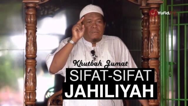 Khutbah Jumat: Sifat-sifat Jahiliyah – Ustadz Abu Sa'ad Muhammad Nurhuda, M.A.